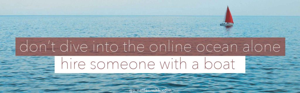 Don't dive into the online ocean alone. Hire someone with a boat.